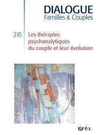 Dialogue. n° 210, Les thérapies psychanalytiques du couple et leur évolution