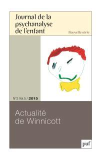 Journal de la psychanalyse de l'enfant. n° 2 (2015), Actualité de Winnicott