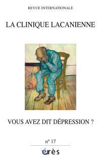 Clinique lacanienne (La). n° 17, Vous avez dit dépression ?