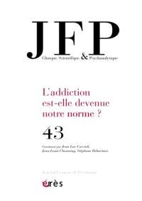 JFP Journal français de psychiatrie. n° 43, L'addiction est-elle devenue notre norme ?