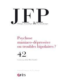 JFP Journal français de psychiatrie. n° 42, La psychose maniaco-dépressive à l'ère du bipole