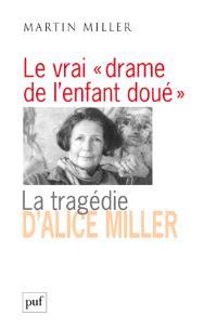 Le vrai drame de l'enfant doué : la tragédie d'Alice Miller : l'effet des traumatismes de guerre dans la famille