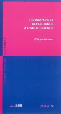 Paradoxes et dépendance à l'adolescence