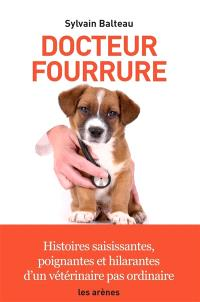 Docteur fourrure : histoires saisissantes, poignantes et hilarantes d'un vétérinaire pas ordinaire