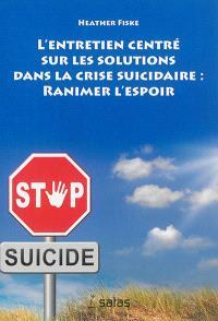 L'entretien centré sur les solutions dans la crise suicidaire : ranimer l'espoir