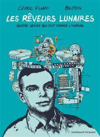 Les rêveurs lunaires : quatre génies qui ont changé l'histoire