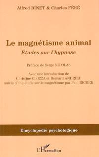 Le magnétisme animal (1887) : études sur l'hypnose. Suivi de Etude sur le magnétisme