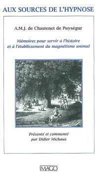Aux sources de l'hypnose : mémoires pour servir à l'histoire et à l'établissement du magnétisme animal, suite des mémoires pour servir à l'histoire et à l'établissement du magnétisme animal