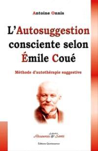 L'autosuggestion consciente selon Emile Coué : méthode d'autothérapie suggestive