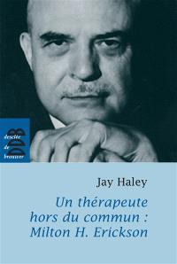 Un thérapeute hors du commun, Milton H. Erickson