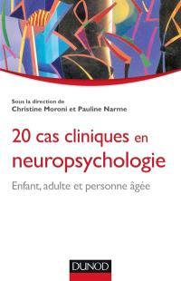 20 cas cliniques en neuropsychologie : enfant, adulte et personne âgée