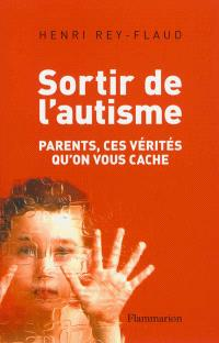 Sortir de l'autisme : parents, ces vérités qu'on vous cache
