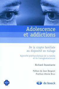 Adolescence et addictions : de la crypte familiale au dispositif en tuilage : approche psychanalytique de la famille et du transgénérationnel