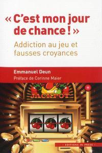 C'est mon jour de chance ! : addiction au jeu et fausses croyances