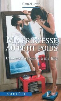 Ma princesse au petit poids : l'anorexie racontée à ma fille