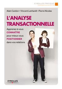 L'analyse transactionnelle : apprenez à vous connaître pour mieux vous positionner dans vos relations