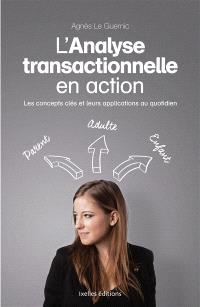L'analyse transactionnelle en action : les concepts clés et leurs applications au quotidien