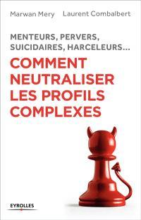Menteurs, pervers, suicidaires, harceleurs... : comment neutraliser les profils complexes