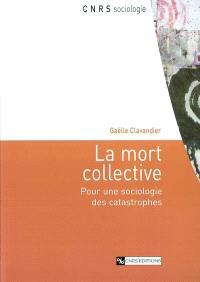 La mort collective : pour une sociologie des catastrophes