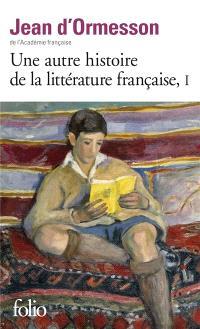 Une autre histoire de la littérature française. Volume 1