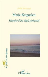 Marie-Kerguelen : histoire d'un deuil périnatal