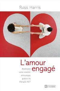 L'amour engagé  : améliorez votre relation amoureuse grâce à la thérapie ACT