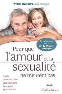 Pour que l'amour et la sexualité ne meurent pas  : guide pratique pour une sexualité épanouie après 50 ans
