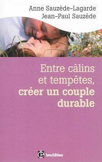 Entre câlins et tempêtes, créer un couple durable : les 5 notions clés pour surmonter les crises et vivre le bonheur à deux