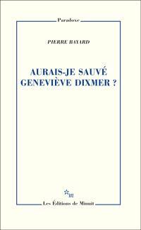 Aurais-je sauvé Geneviève Dixmer ?