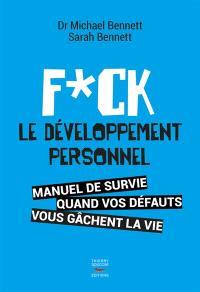 Fuck le développement personnel : manuel de survie quand vos défauts vous gâchent la vie