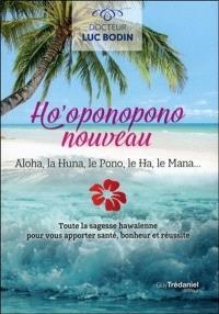 Ho'oponopono nouveau : aloha, la huna, le pono, le ha, le mana... : toute la sagesse hawaïenne pour vous apporter santé, bonheur et réussite