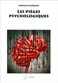 Les pièges psychologiques : comment reconnaître et combattre ces souffrances que nous nous créons nous-même