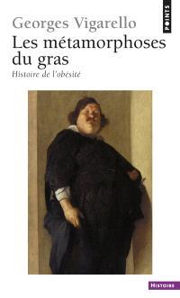 Les métamorphoses du gras : histoire de l'obésité du Moyen Age au XXe siècle