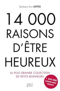 14.000 raisons d'être heureux : la plus grande collection de petits bonheurs