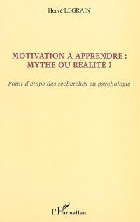 Motivation à apprendre : mythe ou réalité ? : point d'étape des recherches en psychologie