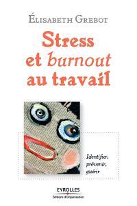 Stress au travail : l'identifier, le prévenir, le guérir