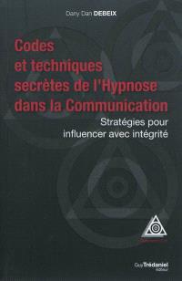 Codes et techniques secrètes de l'hypnose dans la communication : stratégies pour influencer avec intégrité