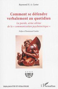 Comment se défendre verbalement au quotidien : la parole, arme ultime de la communication psychotactique