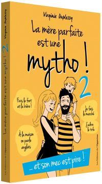 La mère parfaite est une mytho !. Volume 2, Et son mec est pire ! : la vérité enfin révélée sur l'imposture internationale du mythe de l'homme parfait
