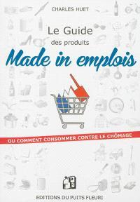 Le guide des produits made in emplois ou Comment consommer contre le chômage ?