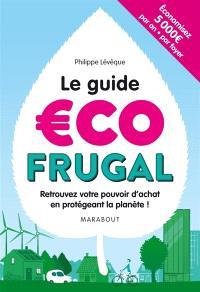 Le guide écofrugal : retrouvez votre pouvoir d'achat en protégeant la planète !