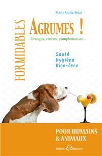 Formidables agrumes : oranges, citrons, pamplemousse... : pour humains et animaux