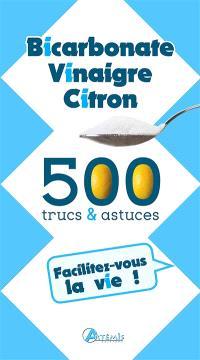 Bicarbonate, vinaigre, citron : 500 trucs & astuces