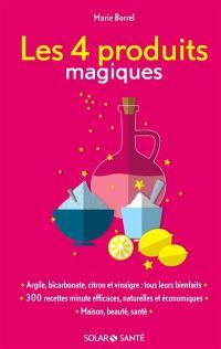 Les 4 produits magiques : argile, bicarbonate, citron et vinaigre, tous leurs bienfaits
