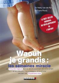 Waouh je grandis : les semaines miracle : comment stilmuler votre bébé et l'aider à s'épanouir dès les dix premières étapes de son développement