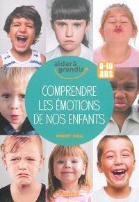 Comprendre les émotions de nos enfants : 0-10 ans
