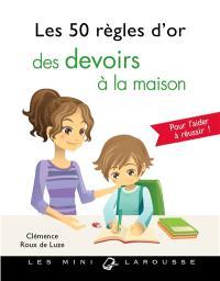 Les 50 règles d'or des devoirs à la maison : pour aider votre enfant à réussir