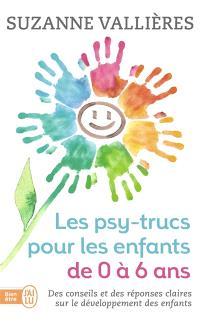Les psy-trucs pour les enfants de 0 à 6 ans : des conseils et des réponses claires sur le développement des enfants