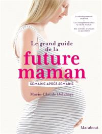 Le grand guide de la future maman : semaine après semaine