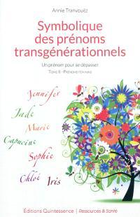 Symbolique des prénoms transgénérationnels : un prénom pour se dépasser. Volume 2, Prénoms féminins